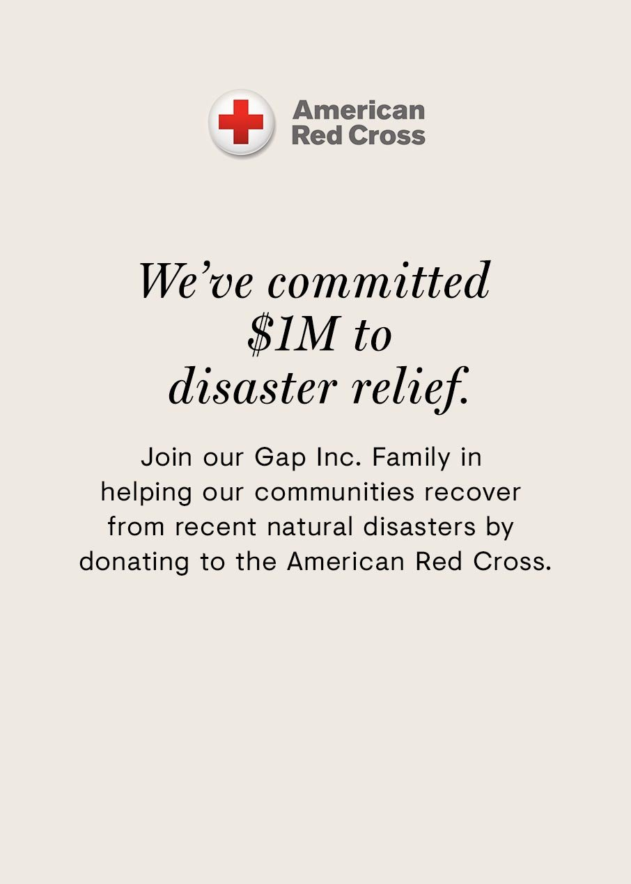Join our Gap Inc. Family in helping our communities recover from recent natural disaster by  donating to the American Red Cross.