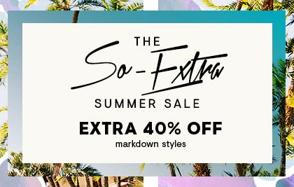The So-Extra Summer Sale: Extra 40% Off Markdown Styles: Shop Now