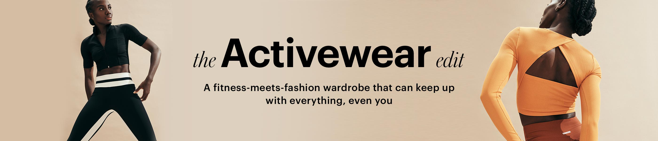 """The Activewear Edit A fitness-meets-fashion wardrobe that can keep up with everything, even you"""