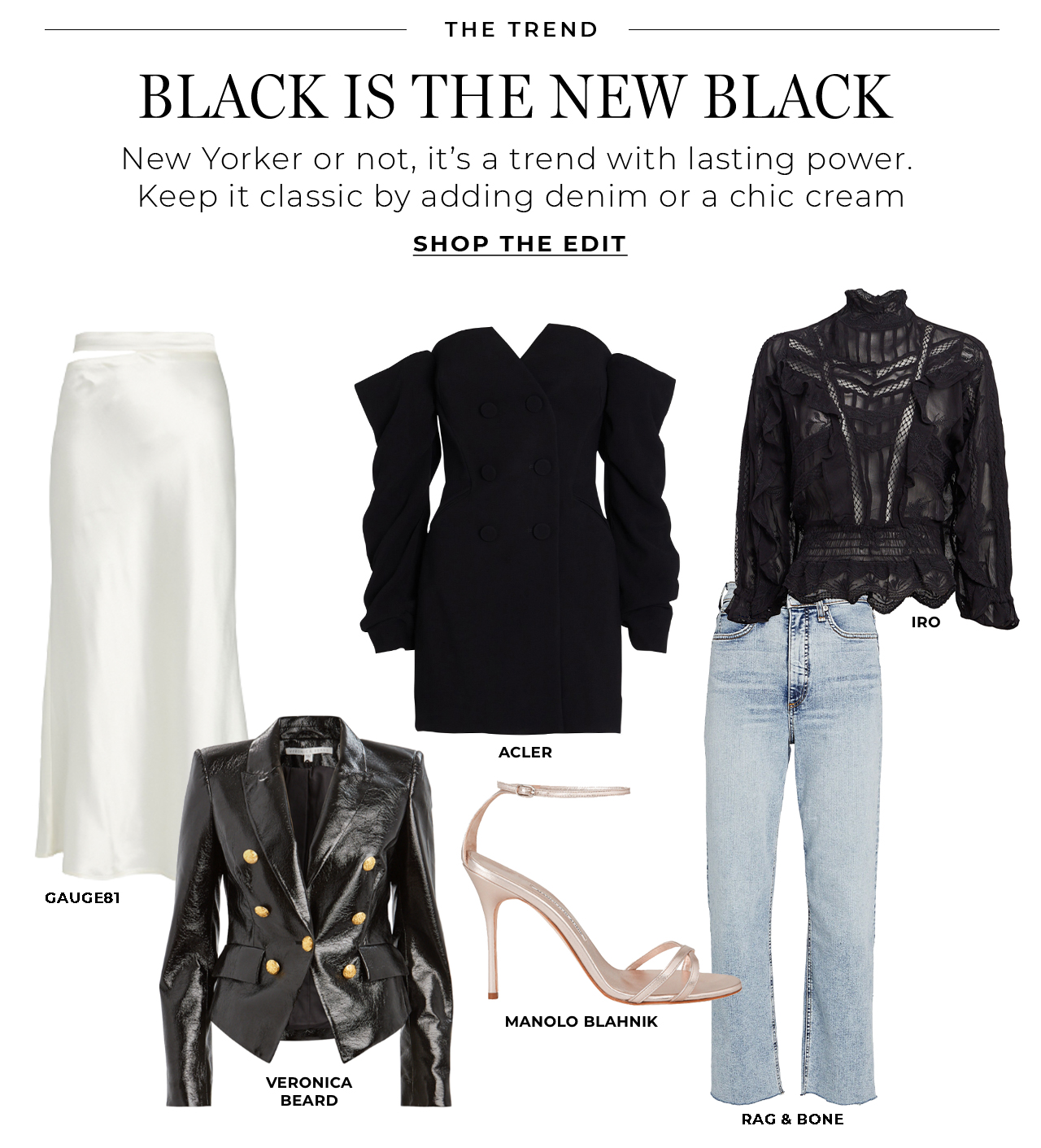 Black is the new black. Keep it classic with denim or a chic cream