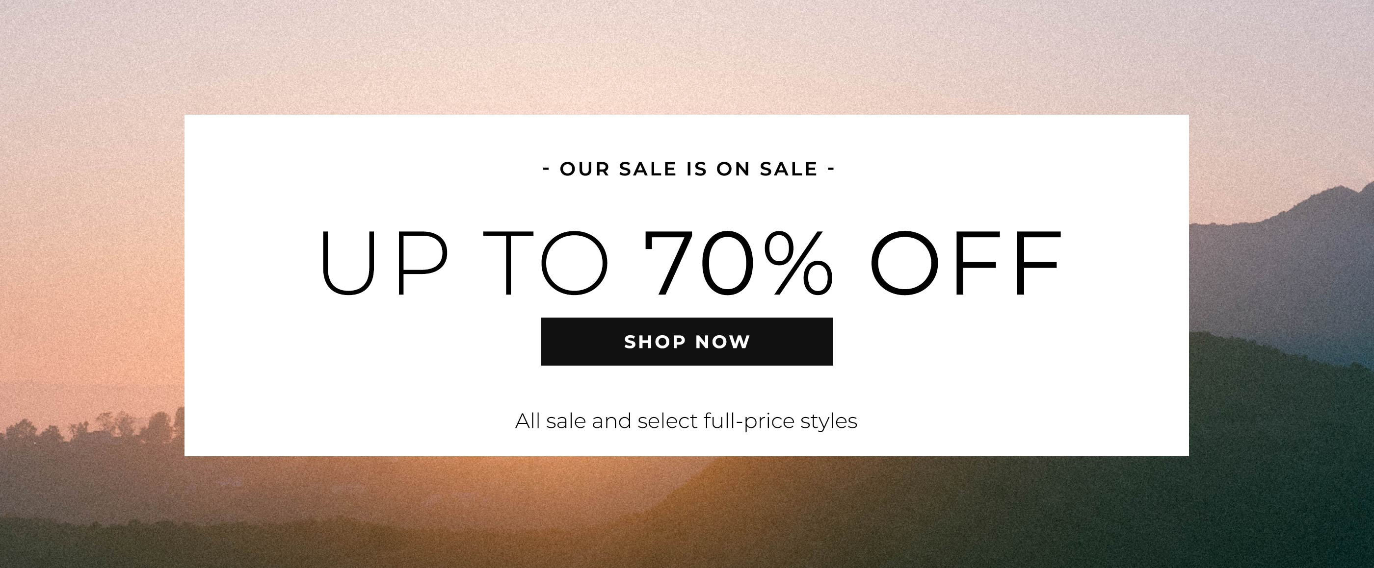 Our Sale Is On Sale Up To 70% Off