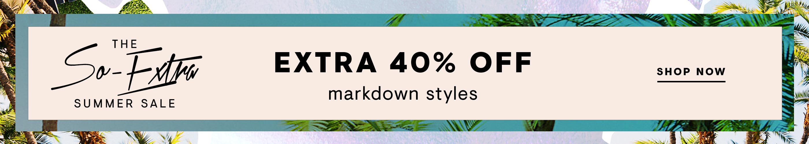The So-Extra Summer Sale: Extra 40% Off Markdowns: Shop Now