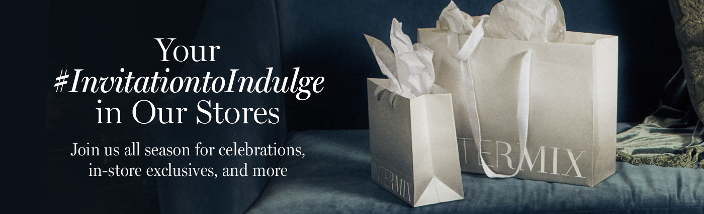 Your #InvitationtoIndulge in Our Stores