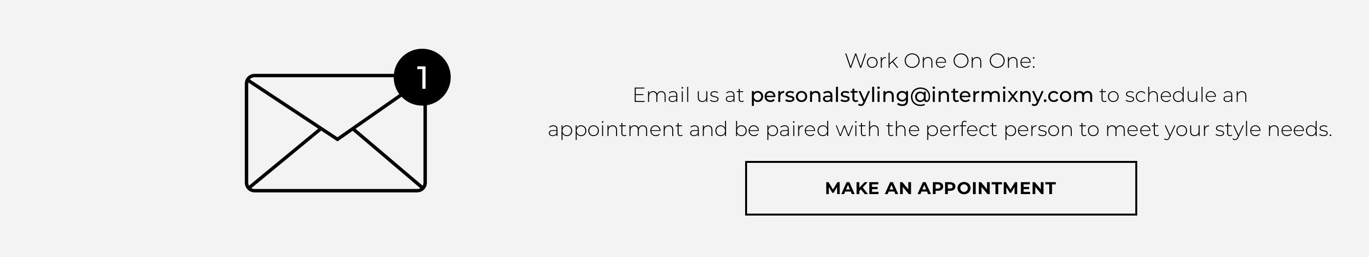Email us to schedule an appointment and be paired with the perfect person to meet your style needs.
