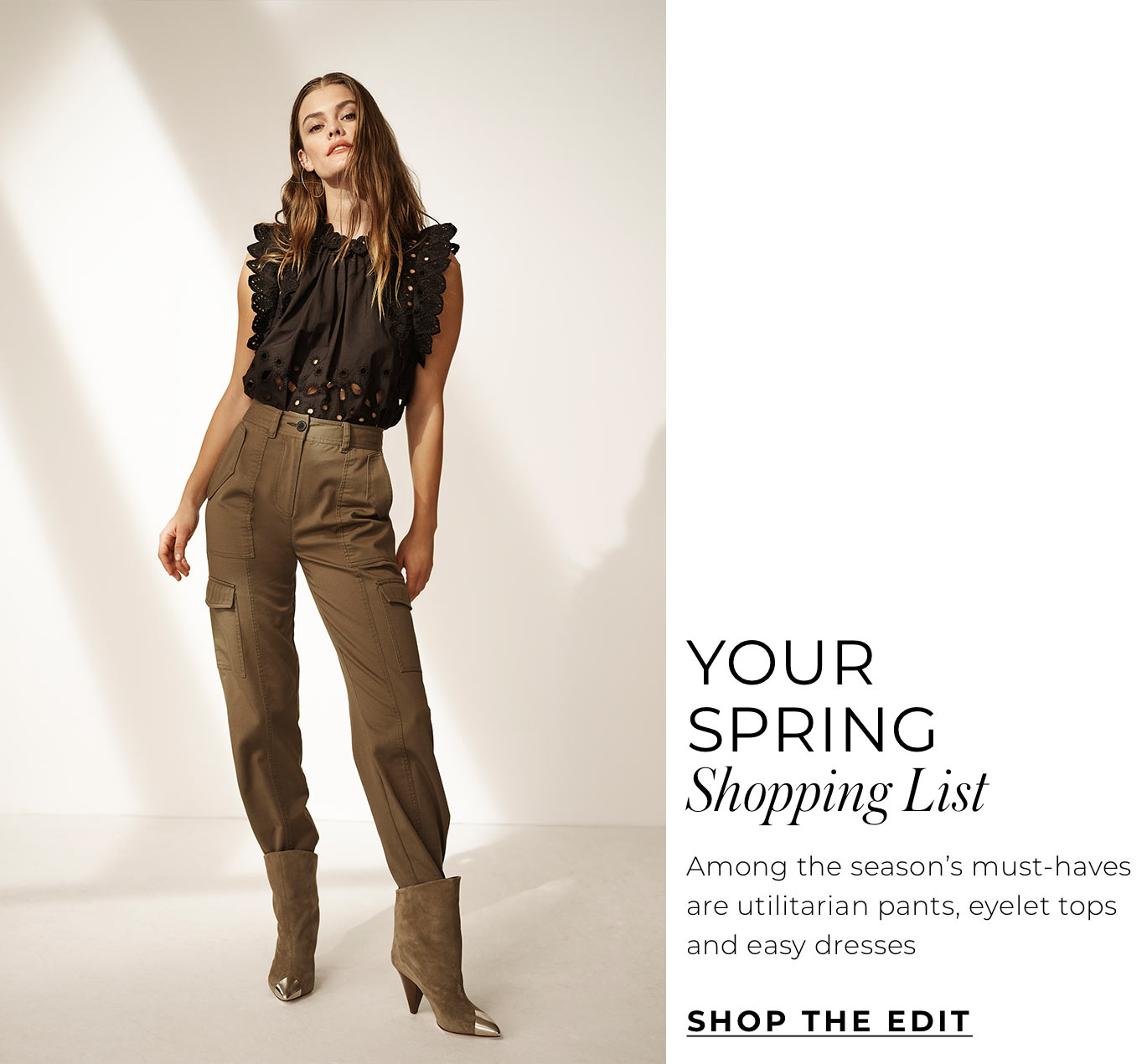"""Your Spring Shopping List Among the season's must-haves are utilitarian pants, eyelet tops and easy dresses"""