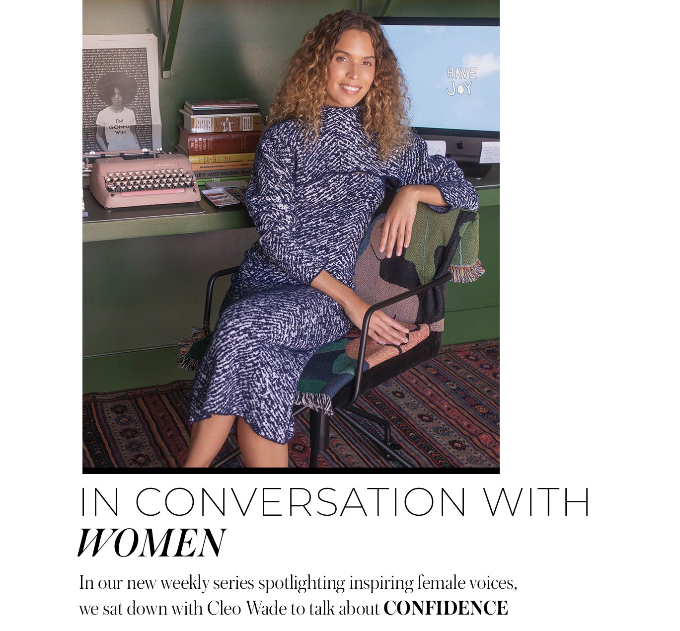 In Conversation With Women In our new weekly series spotlighting inspiring female voices, we sat down with Cleo Wade to talk about confidence